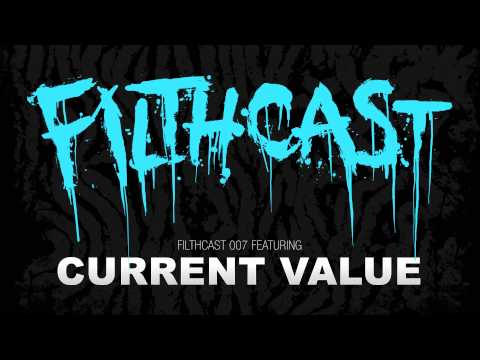 Filthcast 007 featuring Current Value