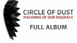 Circle Of Dust Machines Of Our Disgrace Full Album