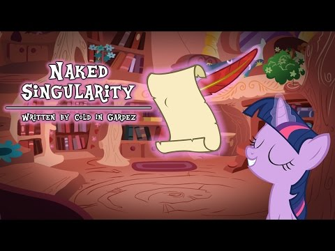 Naked Singularity [MLP Fanfic Reading] (Romance/Comedy)