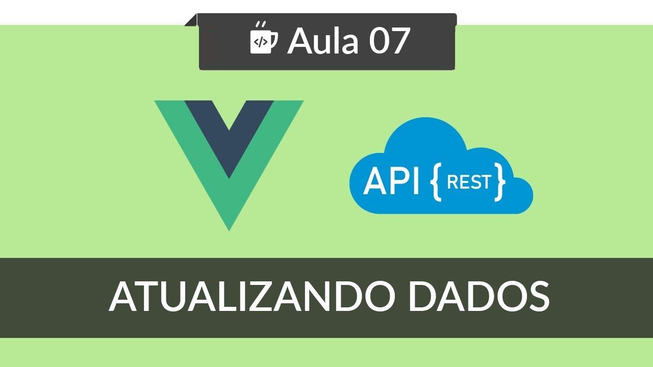 VueJS - Consumindo API REST - #07 - Atualizando dados com Axios PUT