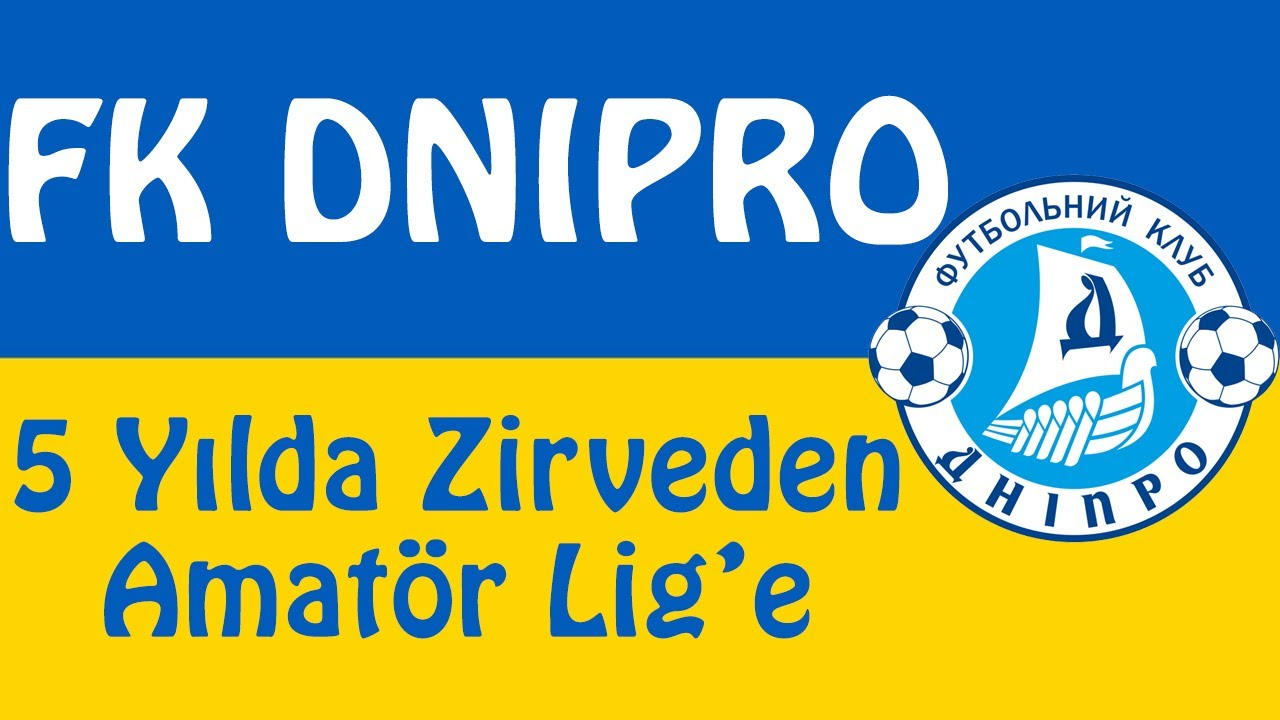Dnipro - 5 Yılda Zirveden Amatör Lig'e