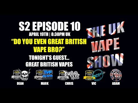 The UK Vape Show S2 Episode 10 ► Do you even Great British Vape Bro?  - with GBV