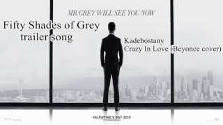 Fifty Shades of Grey original trailer song   Kadebostany – Crazy In Love Beyoncé cover