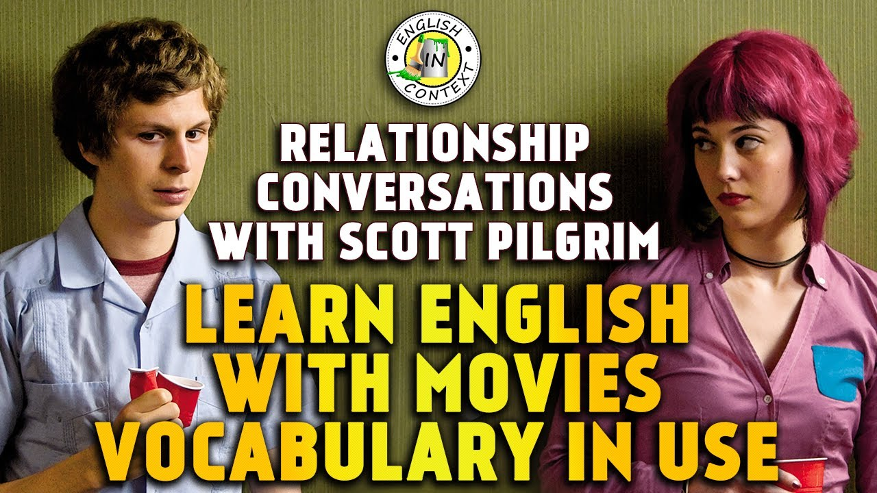 Learn English With Movies   VOCABULARY IN USE   Relationship Conversations With Scott Pilgrim