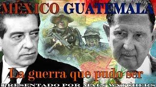 Conflicto México Guatemala, la guerra que pudo ser.
