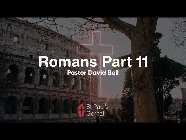 Romans Part 11 - Pastor David Bell