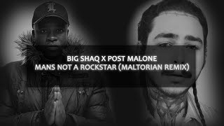Big Shaq x Post Malone - Mans Not A Rockstar (Maltorian Remix) [Tekk]