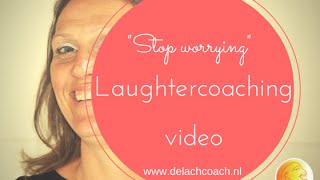 Laughter coaching video stop worrying