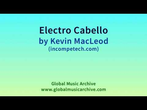 Electro Cabello by Kevin MacLeod 1 HOUR