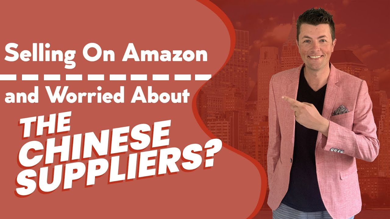 Sell On Amazon - Worried About The Chinese Suppliers?