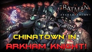 Batman Arkham Knight: Chinatown in Arkham Knight!