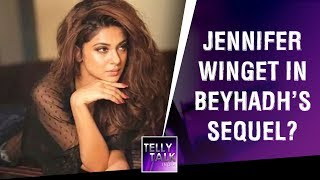 Jennifer Winget to have a lead role in Beyhadh's Sequel?