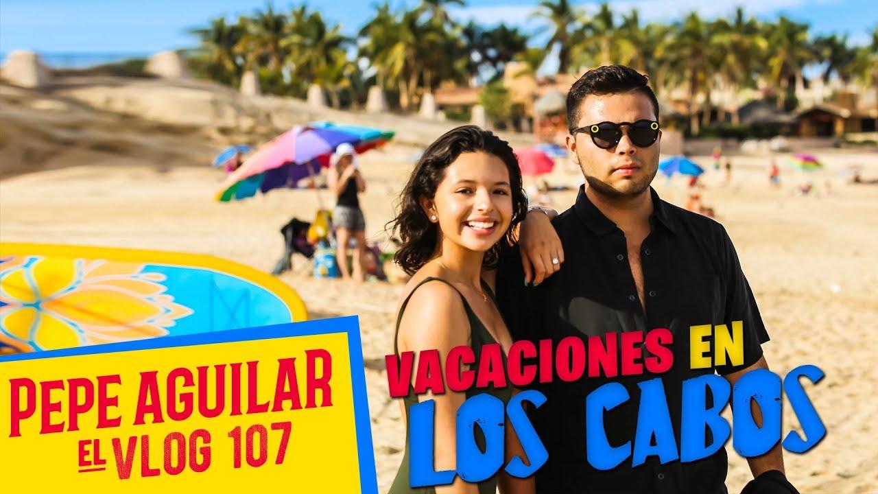 PEPE AGUILAR - EL VLOG 107 - VACACIONES EN LOS CABOS