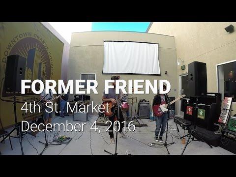 former friend - LIVE @ 4th Street Market - 12/4/2016
