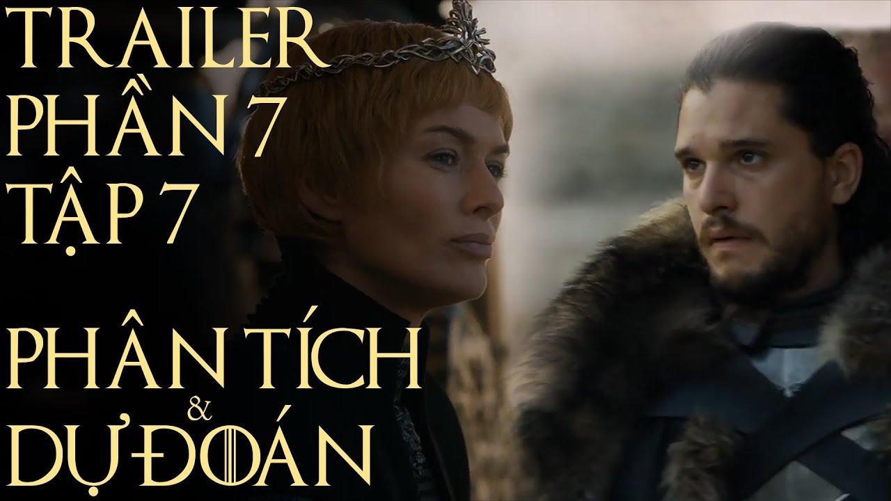 Game of Thrones – PHẦN 7 TẬP CUỐI CÓ GÌ? [PHÂN TÍCH TRAILER]