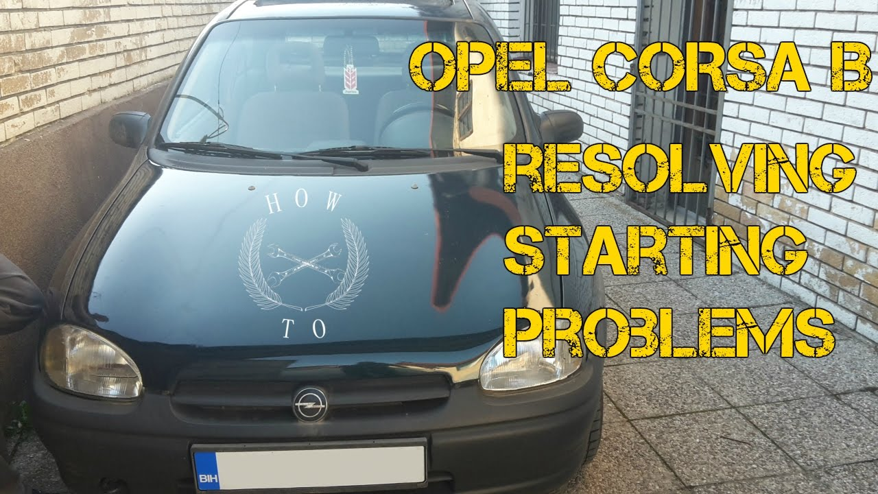 medium resolution of how to 1 opel corsa b resolving starting problems