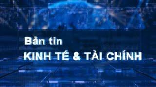 Bản tin kinh tế và tài chính - 21/05/2019 | LONG AN TV