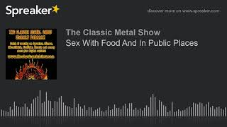 Sex With Food And In Public Places