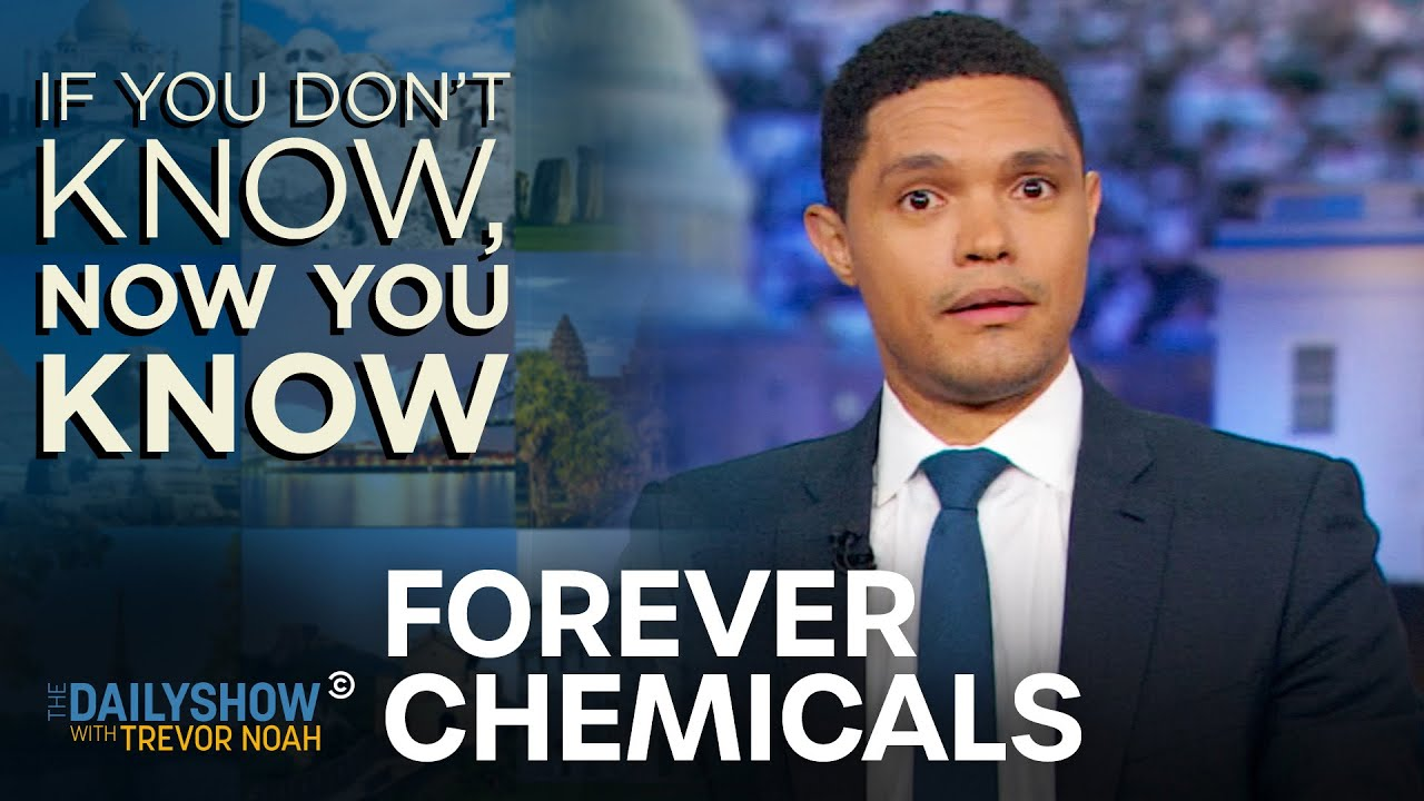 Download If You Don't Know, Now You Know: Forever Chemicals   The Daily Show