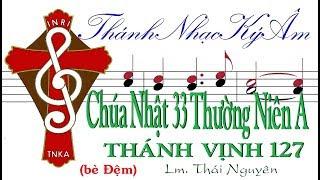 (bè Đệm) Chúa Nhật 33 Thường Niên A THÁNH VỊNH 127 Lm Thái Nguyên [Thánh Nhạc Ký Âm] TnkaATN33tnD