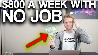 3 Ways To Make $800/Week With NO JOB