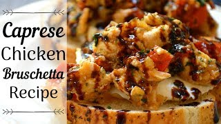 Caprese Chicken Bruschetta I How to Make Caprese Chicken Bruschetta