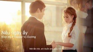 Nếu Ngày Ấy -Khởi My ft. Rapper Vy Dương (Video Lyric Official HD)