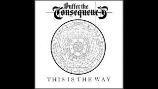 Suffer The Consequences - This Is The Way (2015)