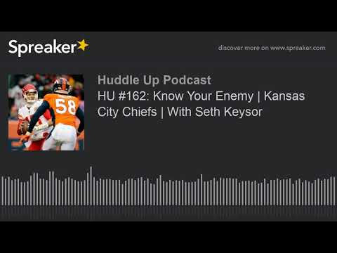 HU #162: Know Your Enemy   Kansas City Chiefs   With Seth Keysor