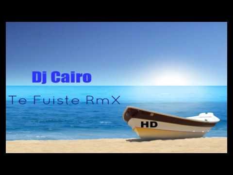 Dj Cairo Te Fuiste RmX
