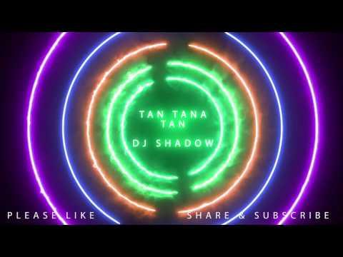 Tan Tana Tan Tan Tan Taara - DJ Shadow Dubai Remix