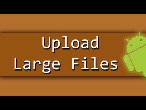 How To Upload Large Files To Web Server  In Android