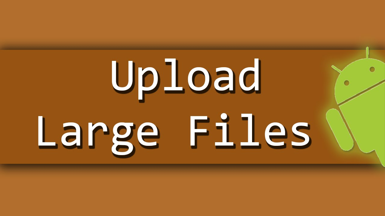 How To Upload Large Files To Web Server In Android Youtube