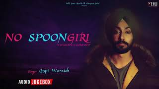 NO SPOONGIRI (FULL ALBUM) | GOPI WARAICH | Latest Punjabi Songs 2018 | Vehli Janta Records