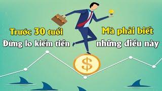 Trước 30 tuổi, Phải dám Thử đừng quá Lo lắng về chuyện kiếm Tiền thì cuộc sống sẽ Đỡ Khổ hơn nhiều