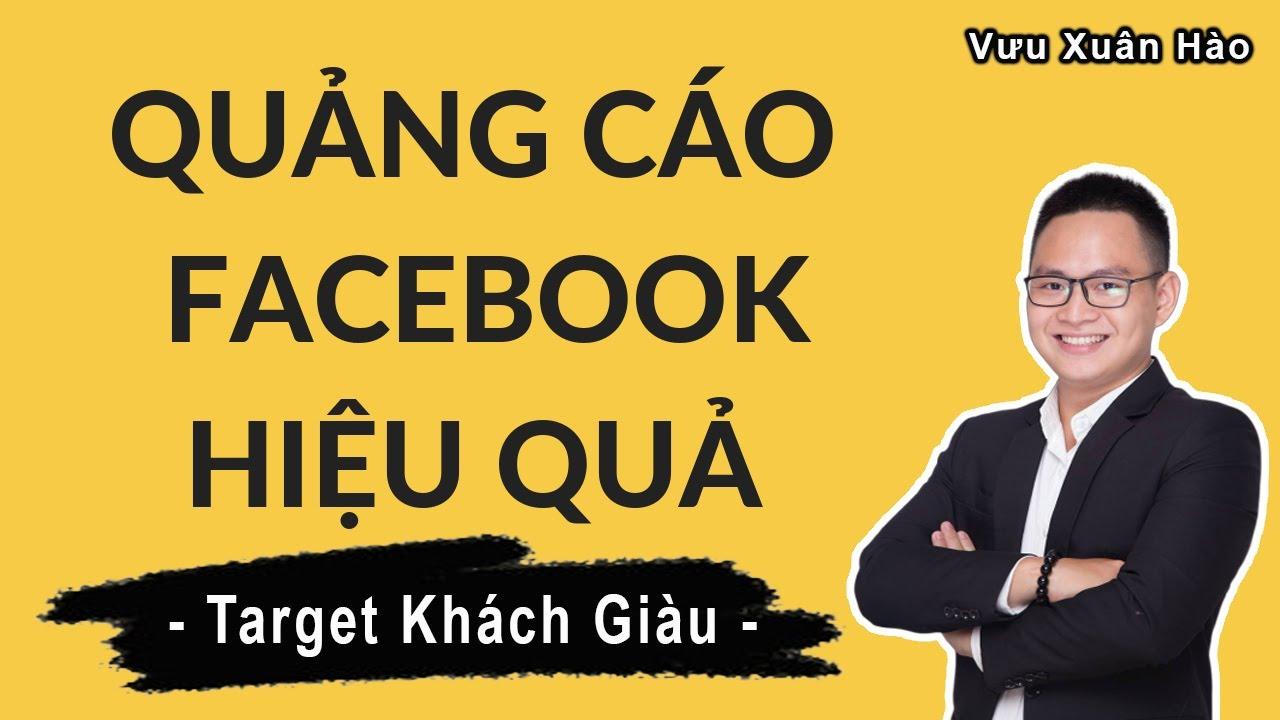 Hướng dẫn chạy quảng cáo Facebook – Tệp Khách Giàu | Vưu Xuân Hào
