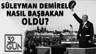 Süleyman Demirel Nasıl Başbakan Oldu? | 32.Gün Arşivi