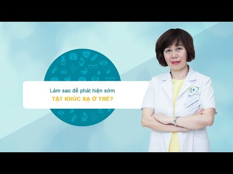 Làm sao để phát hiện sớm tật khúc xạ ở trẻ - TS. BSCKII. Trịnh Thị Bích Ngọc