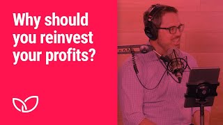 Practice Equity: Why should you reinvest your profits? (Podcast Clip 2020)