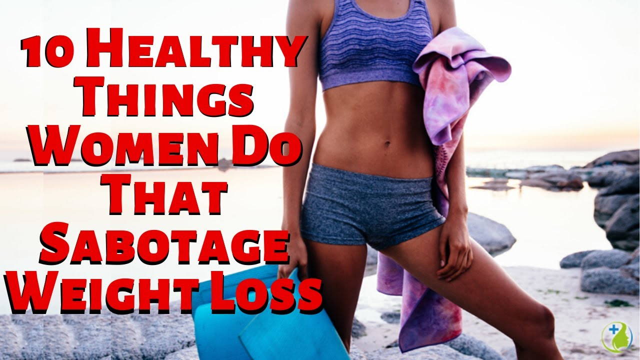 10 Healthy Things Women Do That Sabotage Weight Loss | Keto die