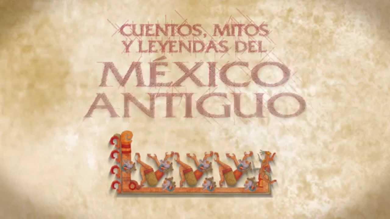 Cuentos, mitos y leyendas del México antiguo - YouTube