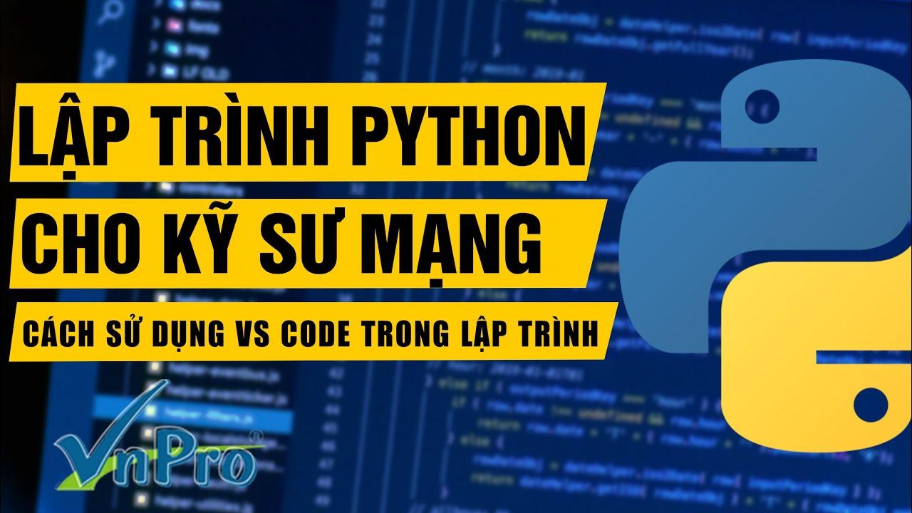 [Khóa học Lập trình Python dành cho kỹ sư mạng] – Công cụ lập trình VS Code   VnPro