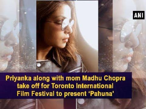 Priyanka along with mom take off for Toronto International Film Festival to present 'Pahuna'