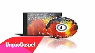 Adoração em Santidade Vol  1 - Fogo refinador (CD Completo)