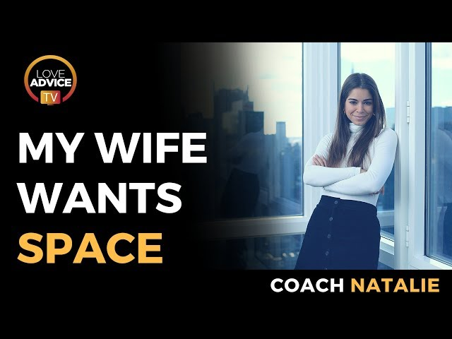 My Wife Wants Space | Give Her Space & Get Your Wife Back