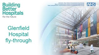 Building Better Hospitals for the Future: Leicester Glenfield Hospital fly-through with description screenshot 3
