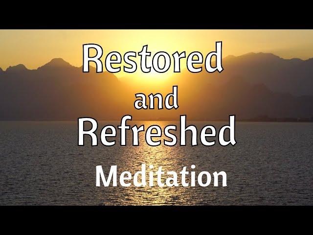 Restored and Refreshed - Meditation