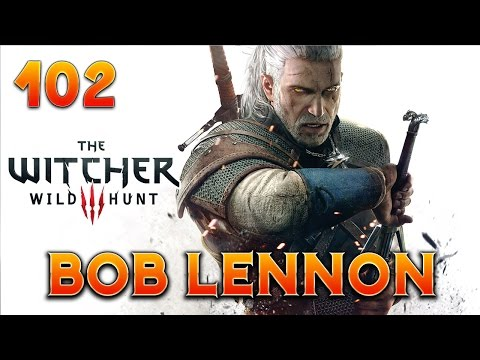 The Witcher 3 : Bob Lennon - Ep.102 : BROTRIP !!