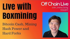 Bitcoin Cash, Mining Hash Power and Hard Forks - Off Chain Live with Boxmining 2017.11.13