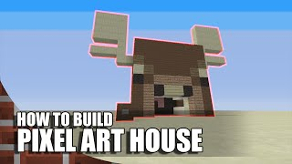 Minecraft: How To Build A Pixel Art House (MOOSE!)